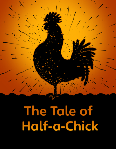 The Tale of Half-a-Chick